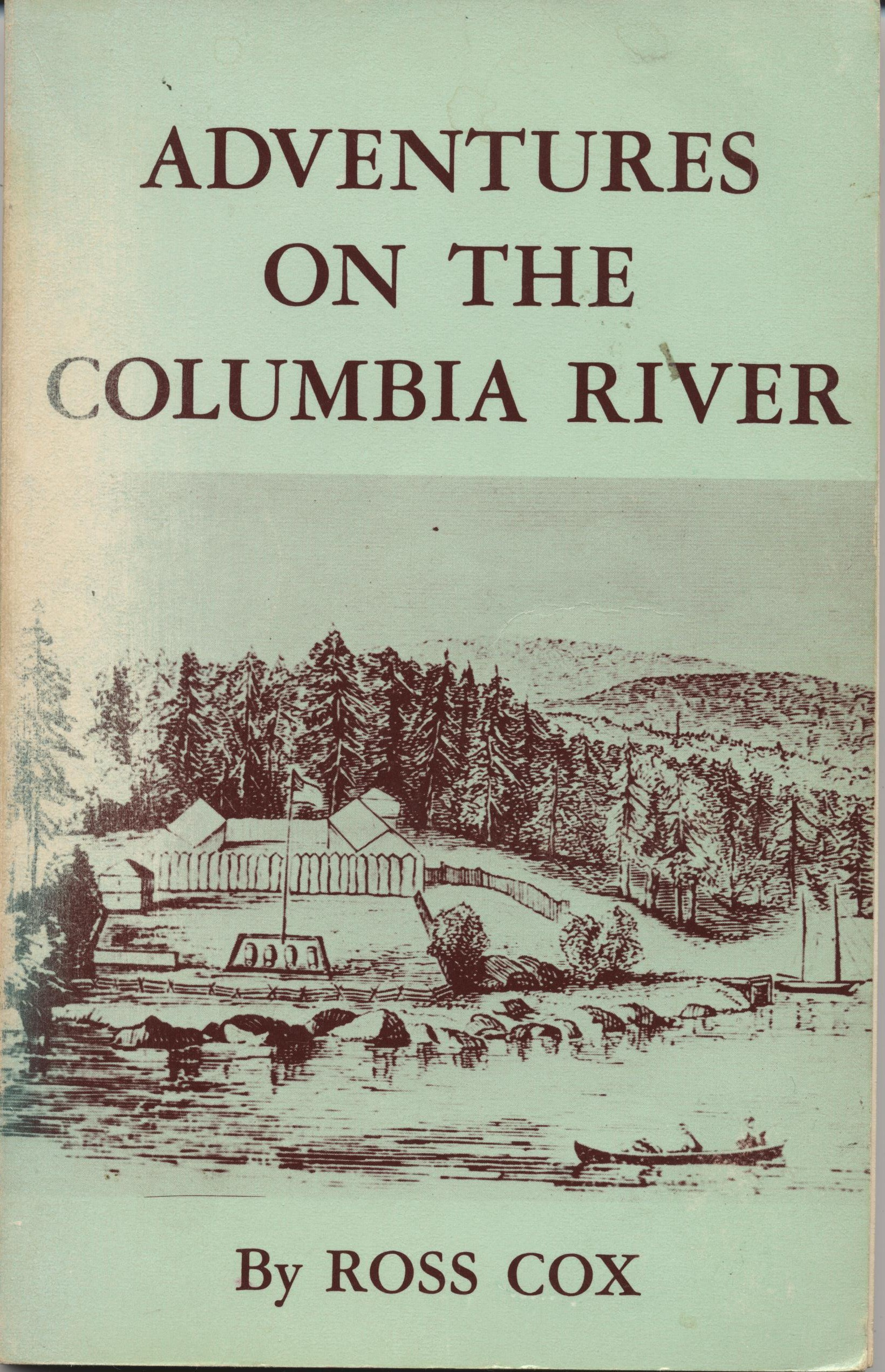Adventures On The Columbia River - An Overland Jounrey In The Fur-trade Country, Cox, Ross; Illustrated by Rockwell, Cleveland and Others